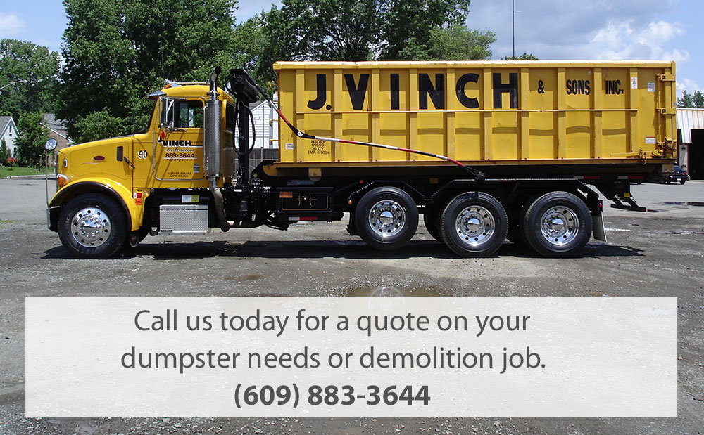 J. Vinch & Sons Inc. * Call us today for a quote on your dumpster needs or demolition job. (609) 883-3644